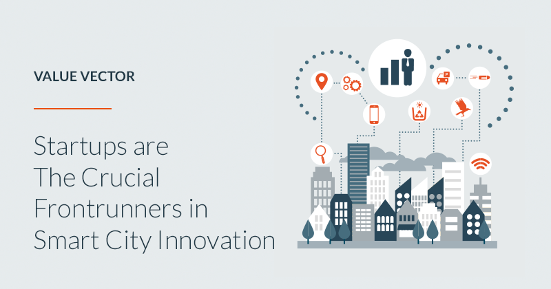 Startups are The Crucial Frontrunners in Smart City Innovation
